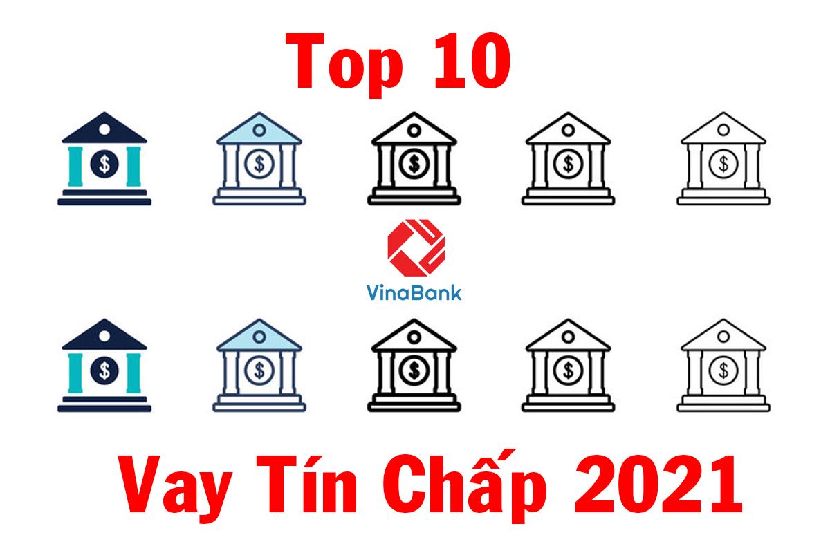 Top 10 ngân hàng cho vay tín chấp lãi suất thấp nhất năm 2021